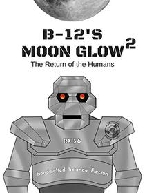 B-12's Moon Glow 2: The Return of the Humans