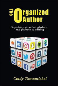 The Organized Author: Organize your Author Platform and Get Back to Writing
