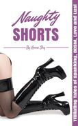 Naughty Shorts: Titillating Tales of Spanking, BDSM, Love and Lust
