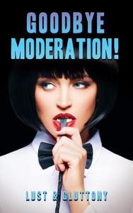 Goodbye Moderation: Lust & Gluttony