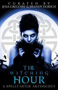 The Witching Hour: A Spellcaster Anthology