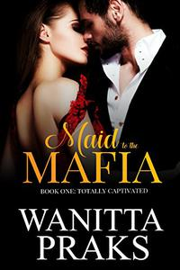 Maid to the Mafia: Totally Captivated