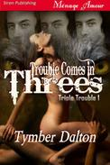 Trouble Comes in Threes [Triple Trouble 1] (Siren Publishing Menage Amour)