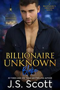 Billionaire Unknown ~ Blake: A Billionaire's Obsession Novel