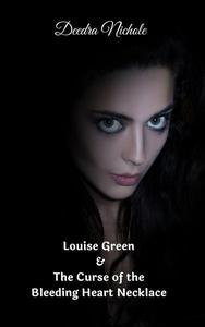Louise Green & The Curse of the Bleeding Heart Necklace