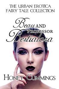 Beau and the Professor Bestialora: Urban Erotica Fairy Tale Collection