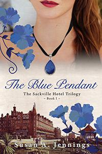 The Blue Pendant: Book I of The Sackville Hotel Trilogy, A historical novel and love story