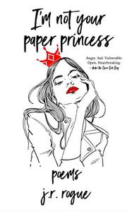 I'm Not Your Paper Princess: Poems