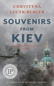 Souvenirs From Kiev: Ukraine and Ukrainians in WWII - A Collection of Short Stories
