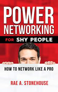 Power Networking For Shy People:: How to Network Like a Pro