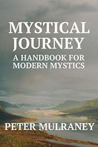 Mystical Journey: A Handbook for Modern Mystics