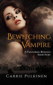 Bewitching the Vampire: A Paranormal Romance Short Story