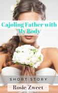 Cajoling Father with My Body