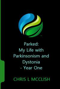Parked: My Life with Parkinsonism and Dystonia - Year One