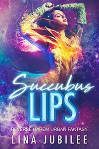 Succubus Lips: Reverse Harem Urban Fantasy