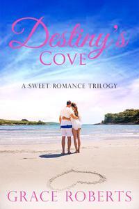 Destiny's Cove - A Sweet Romance Trilogy