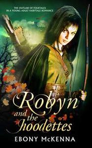 Robyn and the Hoodettes: The Outlaw of Folktales in a Young Adult Fairytale Romance