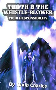 Thoth & The Whistle-Blower Your Responsibility