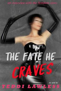 The Fate He Craves: An Interview with the Femdom Story