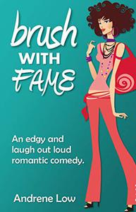 Brush With Fame: An edgy and  laugh out loud romantic comedy