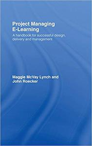 Project Managing E-Learning: A Handbook for Successful Design, Delivery and Management