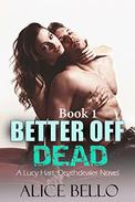 BETTER OFF DEAD: A Lucy Hart, DEATHDEALER Novel