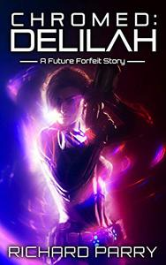 Chromed: Delilah: A Cyberpunk Adventure Story