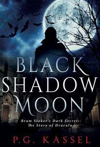 Black Shadow Moon - Bram Stoker's Dark Secret: The Story of Dracula