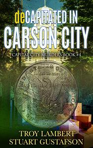 deCapitated in Carson City: Capital City Murders Book #4