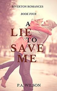 A Lie To Save Me: A small town romance series