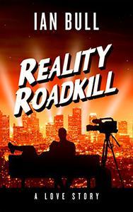 Reality Roadkill: A Love Story