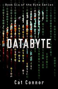 Databyte: Book six of the Byte Series