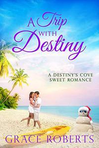 A Trip With Destiny: A Destiny's Cove sweet romance