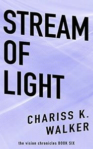 Stream of Light: Stream of Light (The Vision Chronicles)