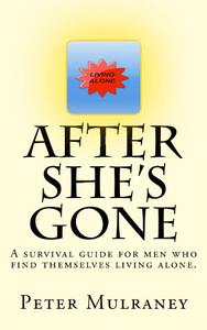 After She's Gone: A survival guide for men who find themselves living alone.