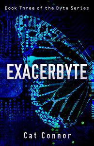 Exacerbyte: Book three of the Byte Series