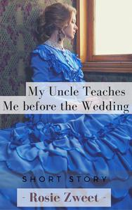 My Uncle Teaches Me before the Wedding
