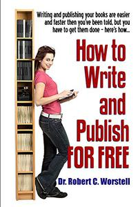 How to Write and Publish FOR FREE: Writing and publishing your books are easier and faster that you've been told...