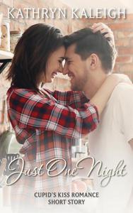 Just One Night: Cupid's Kiss Romance Short Story