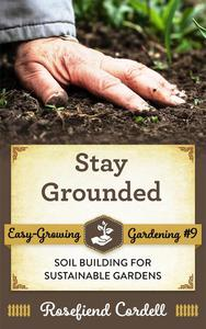Stay Grounded: Soil Building for Sustainable Gardens