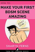 FEMDOM: How To Make Your First BDSM Scene Amazing: Femdom Training For Dominant Women