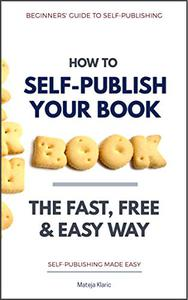 How to Self-Publish Your Book: The Fast, Free & Easy Way