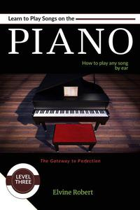 Learn to Play Songs on the Piano: How to Play any Song by ear