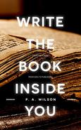 Write the Book Inside You: How To Write Your First Draft And Then Craft It Into A Great Book