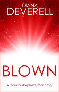Blown: A Dawna Shepherd Short Story