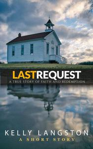 Last Request: A True Story of Faith and Redemption
