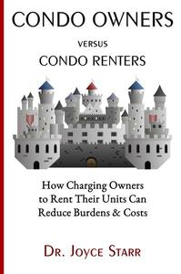Condo Owners Versus Condo Renters: How Charging Owners to Rent Their Units Can Reduce Burdens & Costs When Renters Rule the Roost