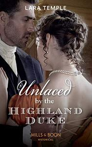 Unlaced By The Highland Duke (Mills & Boon Historical)