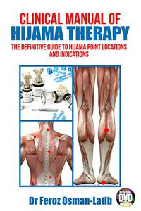 Clinical Manual of Hijama Therapy: The definitive guide to Hijama point locations and indications