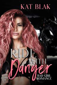 Ride with Danger: Bad Girl Romance